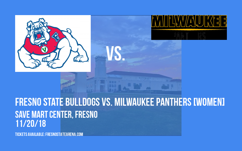 Fresno State Bulldogs vs. Milwaukee Panthers [WOMEN] at Save Mart Center