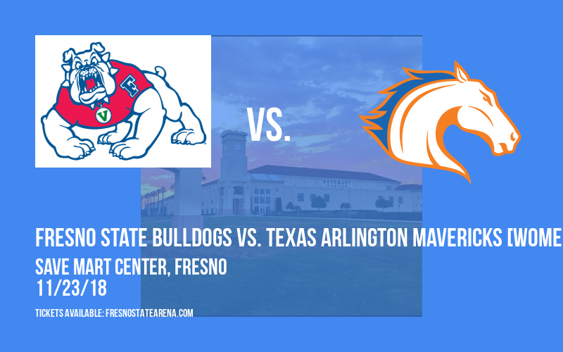 Fresno State Bulldogs vs. Texas Arlington Mavericks [WOMEN] at Save Mart Center