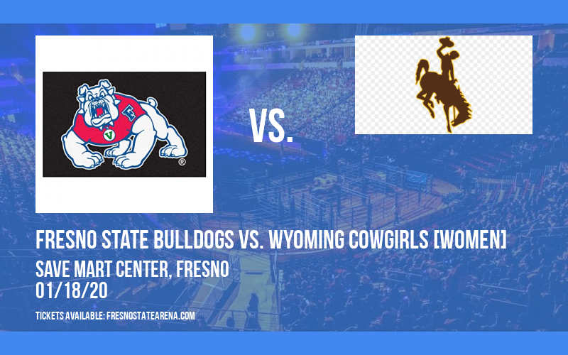 Fresno State Bulldogs vs. Wyoming Cowgirls [WOMEN] at Save Mart Center